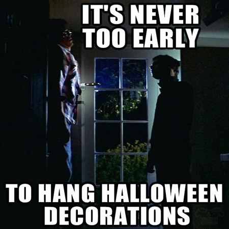 michael myers never too early to hang halloween decorations