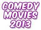 New: Top 20 Best Comedy Movies, 2013 (List)