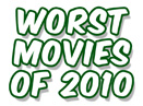 Worst Movies Of 2010 | Top 10